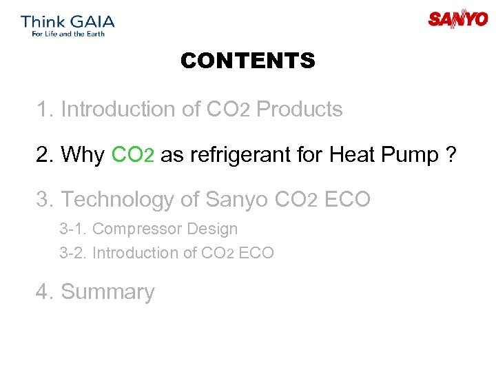 CONTENTS 1. Introduction of CO 2 Products 2. Why CO 2 as refrigerant for