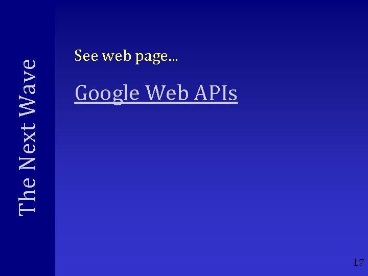 The Next Wave See web page. . . Google Web APIs 17