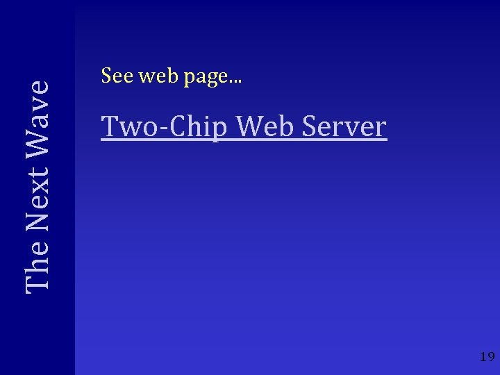 The Next Wave See web page. . . Two-Chip Web Server 19