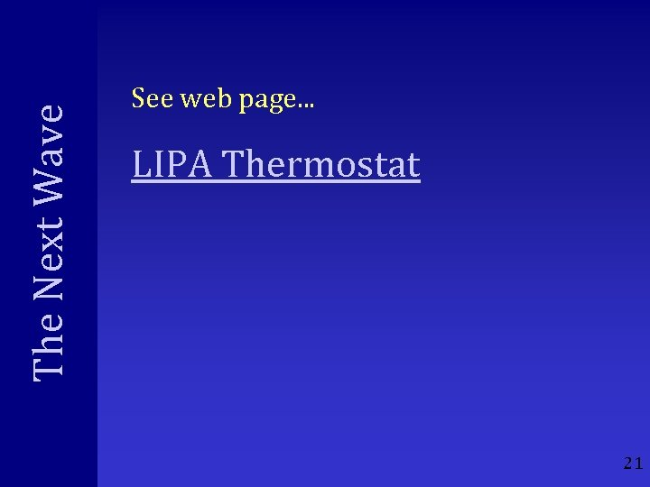 The Next Wave See web page. . . LIPA Thermostat 21