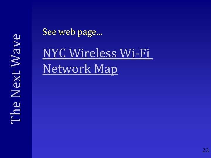 The Next Wave See web page. . . NYC Wireless Wi-Fi Network Map 23