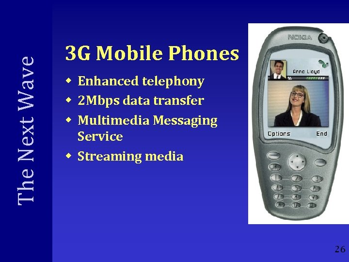 The Next Wave 3 G Mobile Phones w Enhanced telephony w 2 Mbps data