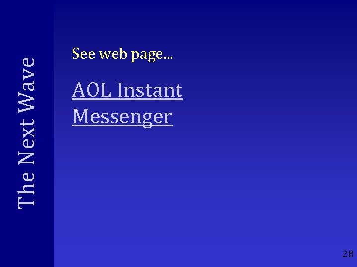 The Next Wave See web page. . . AOL Instant Messenger 28