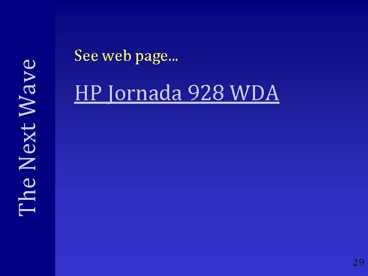 The Next Wave See web page. . . HP Jornada 928 WDA 29