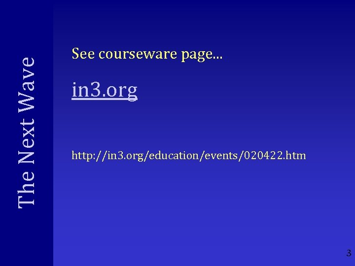 The Next Wave See courseware page. . . in 3. org http: //in 3.