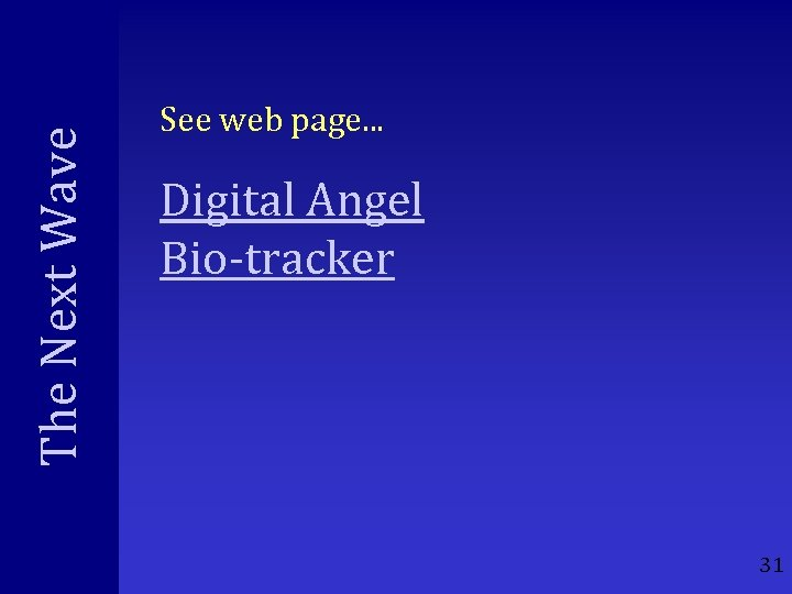 The Next Wave See web page. . . Digital Angel Bio-tracker 31
