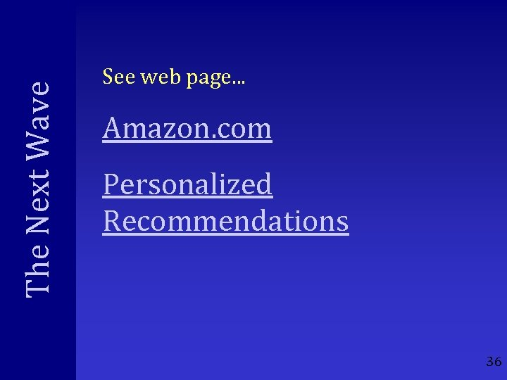 The Next Wave See web page. . . Amazon. com Personalized Recommendations 36