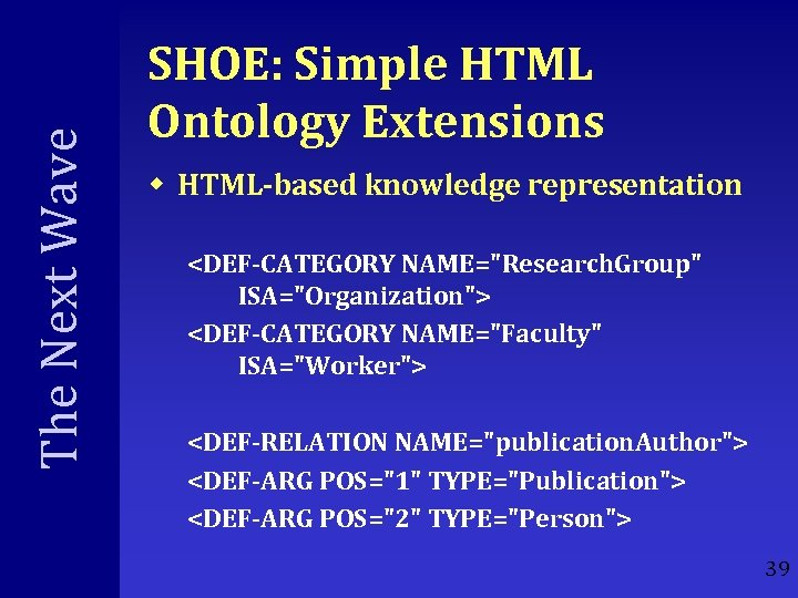 The Next Wave SHOE: Simple HTML Ontology Extensions w HTML-based knowledge representation <DEF-CATEGORY NAME=