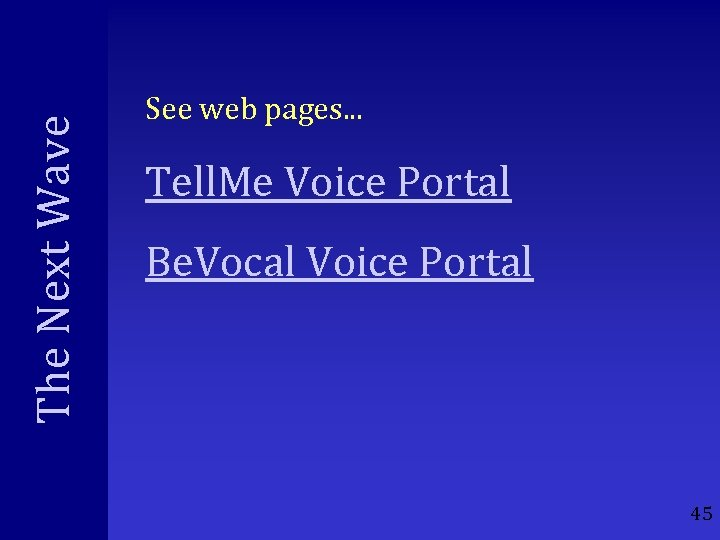 The Next Wave See web pages. . . Tell. Me Voice Portal Be. Vocal