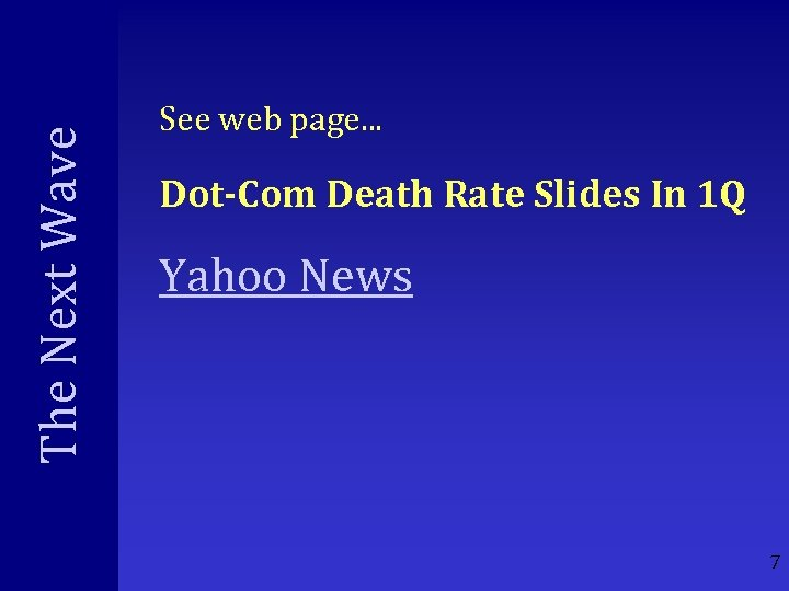 The Next Wave See web page. . . Dot-Com Death Rate Slides In 1