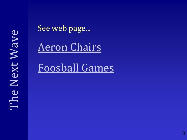 The Next Wave See web page. . . Aeron Chairs Foosball Games 8
