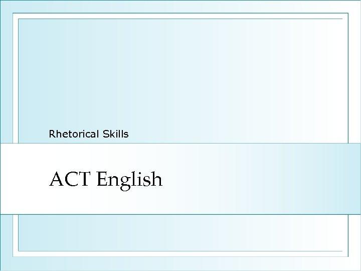 Rhetorical Skills ACT English