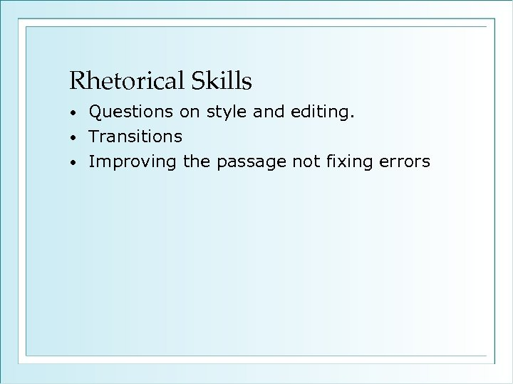 Rhetorical Skills Questions on style and editing. • Transitions • Improving the passage not