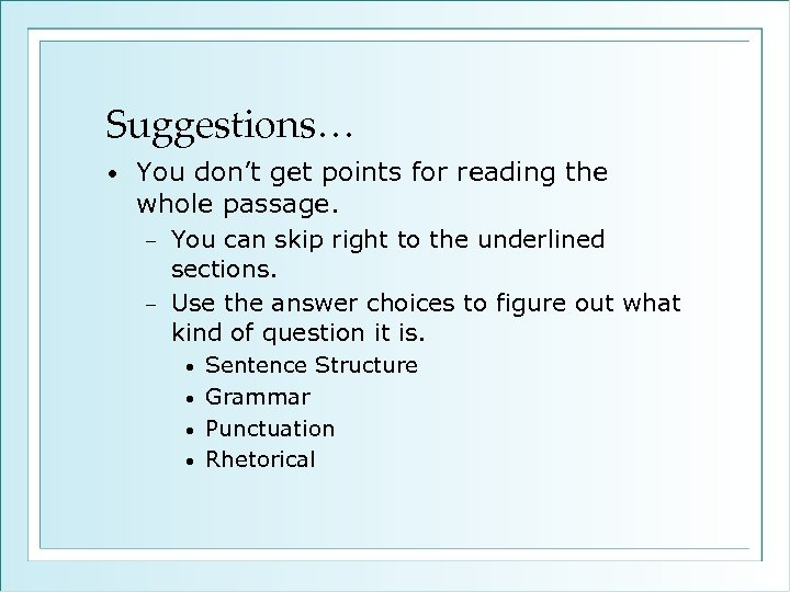 Suggestions… • You don't get points for reading the whole passage. You can skip