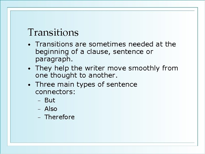 Transitions are sometimes needed at the beginning of a clause, sentence or paragraph. •