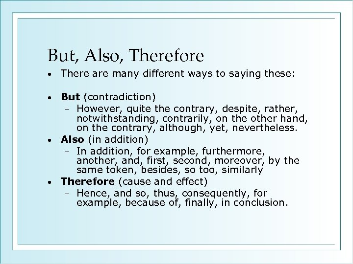 But, Also, Therefore • There are many different ways to saying these: But (contradiction)