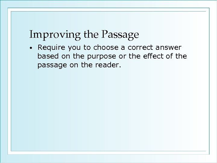 Improving the Passage • Require you to choose a correct answer based on the