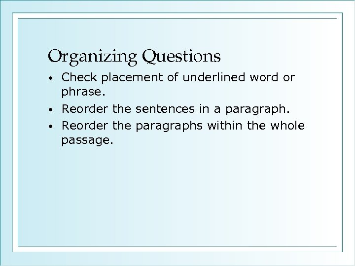 Organizing Questions Check placement of underlined word or phrase. • Reorder the sentences in