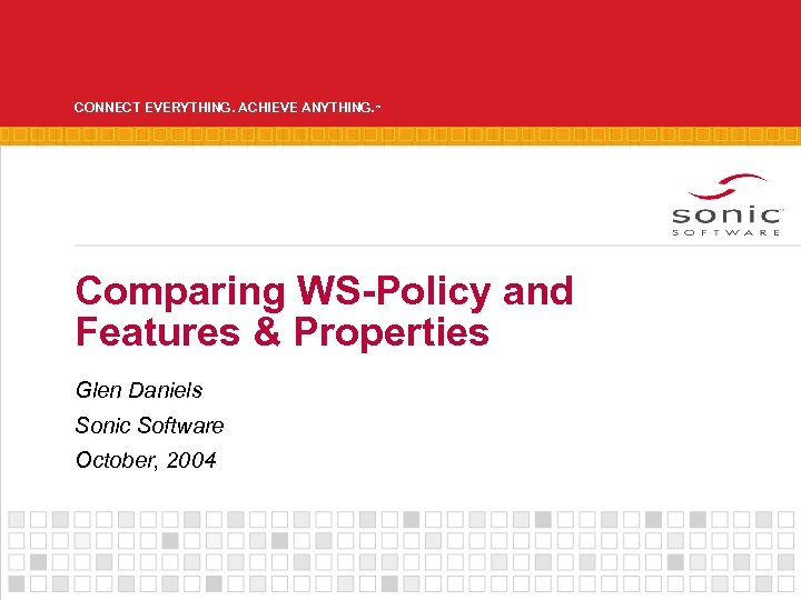 CONNECT EVERYTHING. ACHIEVE ANYTHING. ™ Comparing WS-Policy and Features & Properties Glen Daniels Sonic