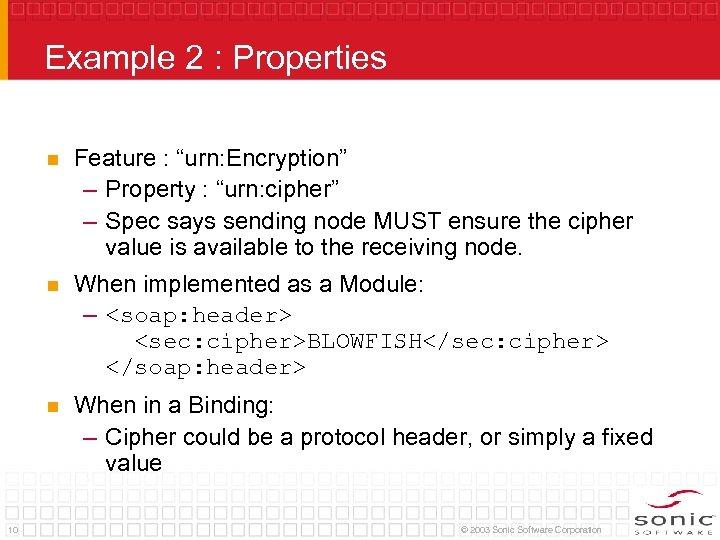 Example 2 : Properties n n When implemented as a Module: – <soap: header>