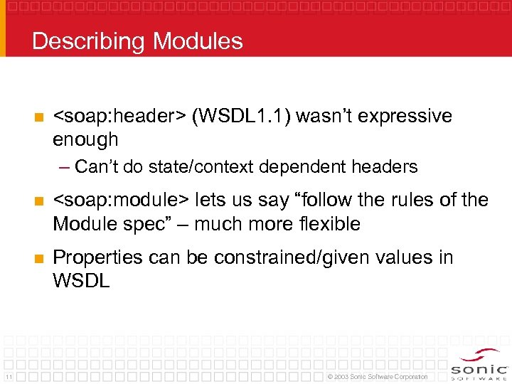 Describing Modules n <soap: header> (WSDL 1. 1) wasn't expressive enough – Can't do