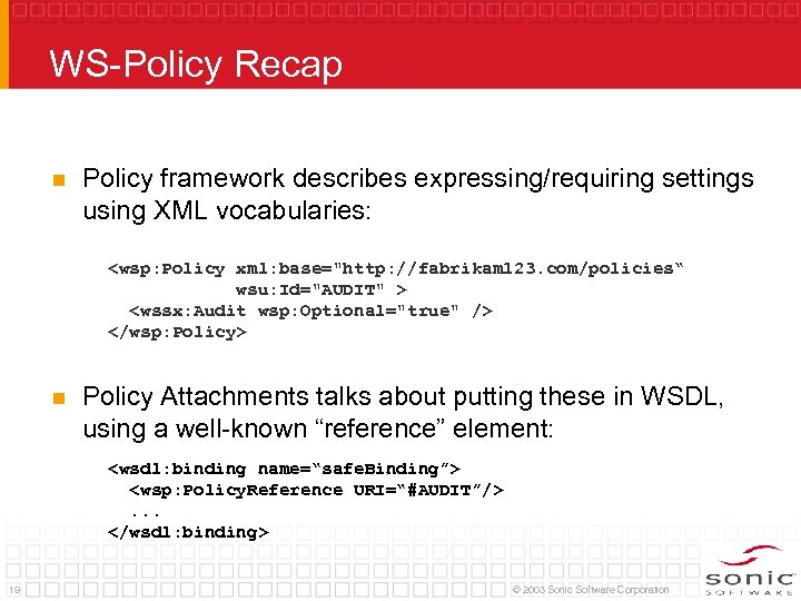 WS-Policy Recap n Policy framework describes expressing/requiring settings using XML vocabularies: <wsp: Policy xml: