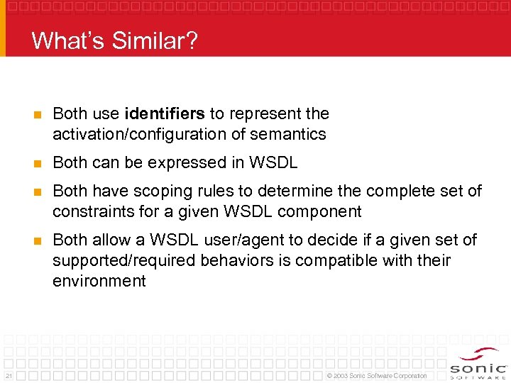 What's Similar? n n Both can be expressed in WSDL n Both have scoping