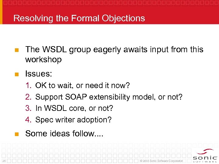 Resolving the Formal Objections n The WSDL group eagerly awaits input from this workshop
