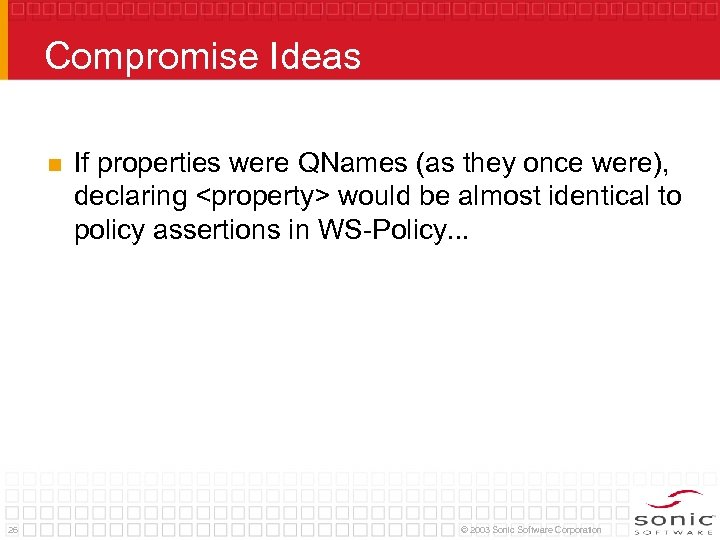 Compromise Ideas n 26 If properties were QNames (as they once were), declaring <property>