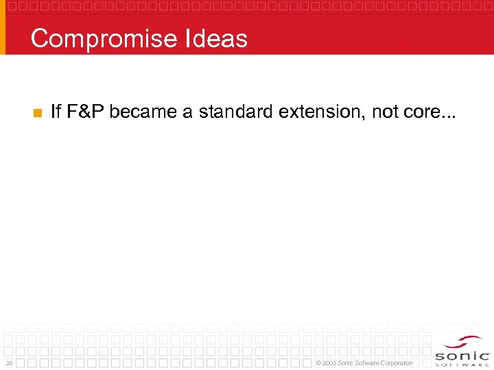 Compromise Ideas n 28 If F&P became a standard extension, not core. . .