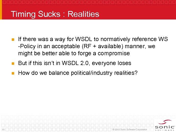 Timing Sucks : Realities n n But if this isn't in WSDL 2. 0,