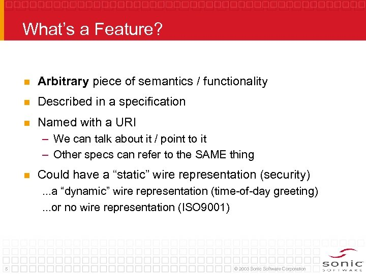 What's a Feature? n Arbitrary piece of semantics / functionality n Described in a