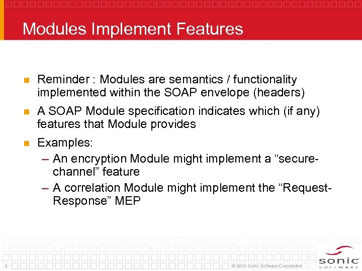 Modules Implement Features n n A SOAP Module specification indicates which (if any) features