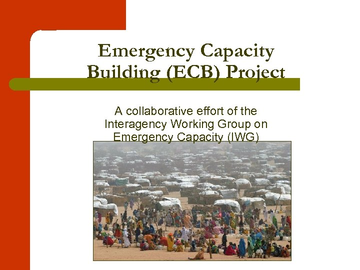 Emergency Capacity Building (ECB) Project A collaborative effort of the Interagency Working Group on