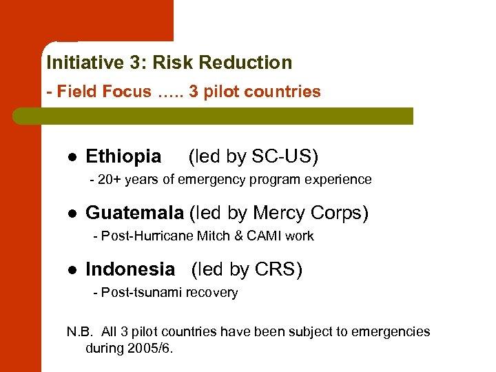 Initiative 3: Risk Reduction - Field Focus …. . 3 pilot countries l Ethiopia