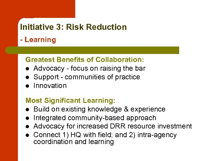 Initiative 3: Risk Reduction - Learning Greatest Benefits of Collaboration: l Advocacy - focus