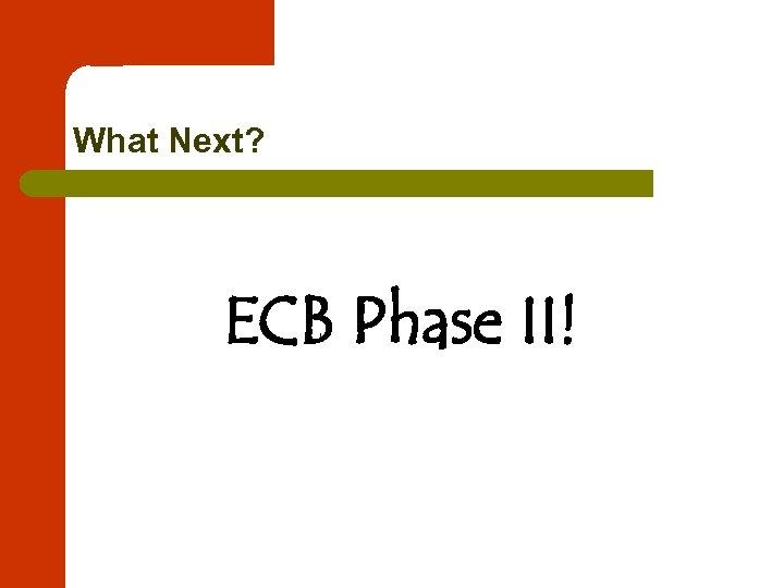 What Next? ECB Phase II!