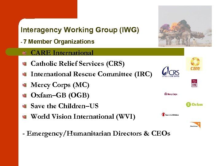 Interagency Working Group (IWG) -7 Member Organizations CARE International Catholic Relief Services (CRS) International