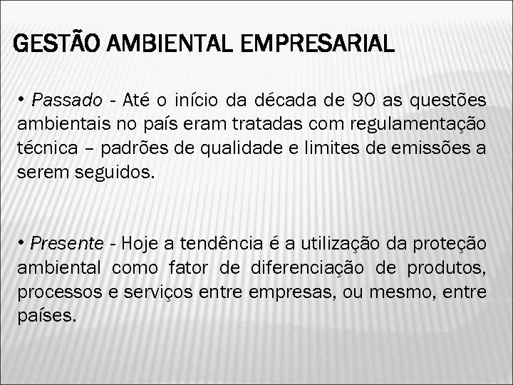 GESTÃO AMBIENTAL EMPRESARIAL • Passado - Até o início da década de 90 as