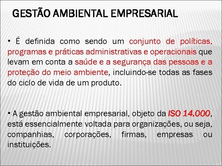GESTÃO AMBIENTAL EMPRESARIAL • É definida como sendo um conjunto de políticas, programas e