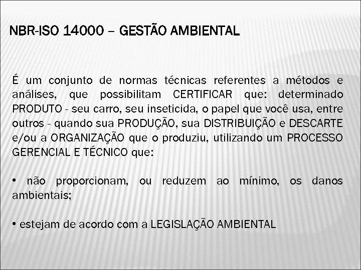 NBR-ISO 14000 – GESTÃO AMBIENTAL É um conjunto de normas técnicas referentes a métodos