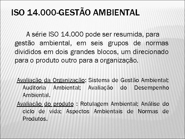 ISO 14. 000 -GESTÃO AMBIENTAL A série ISO 14. 000 pode ser resumida, para