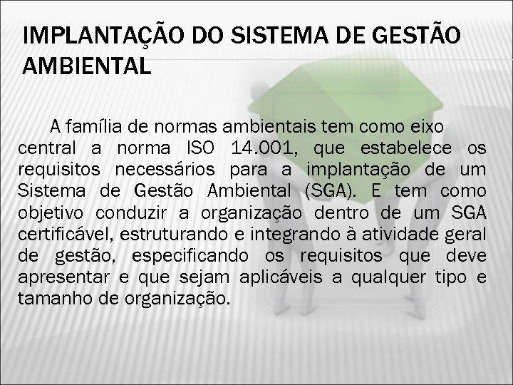 IMPLANTAÇÃO DO SISTEMA DE GESTÃO AMBIENTAL A família de normas ambientais tem como eixo