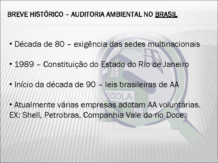 BREVE HISTÓRICO – AUDITORIA AMBIENTAL NO BRASIL • Década de 80 – exigência das
