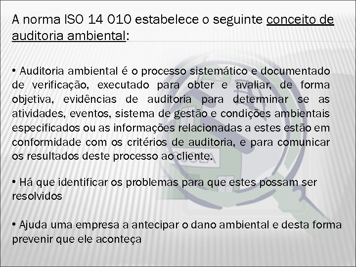A norma ISO 14 010 estabelece o seguinte conceito de auditoria ambiental: • Auditoria
