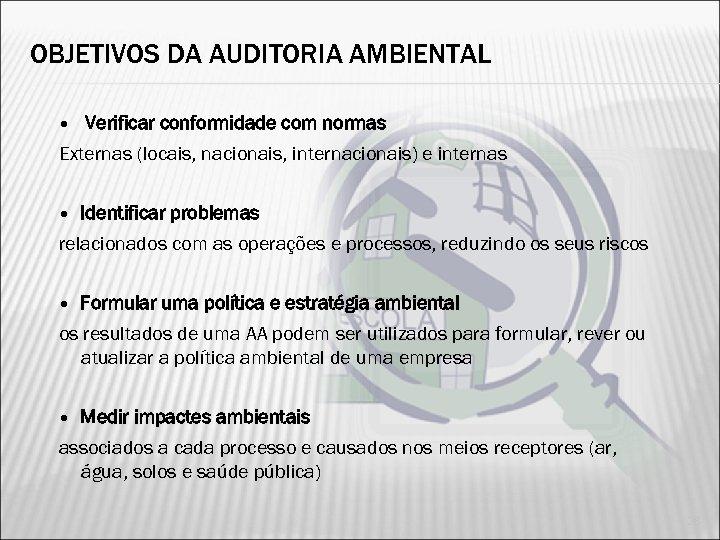 OBJETIVOS DA AUDITORIA AMBIENTAL Verificar conformidade com normas Externas (locais, nacionais, internacionais) e internas