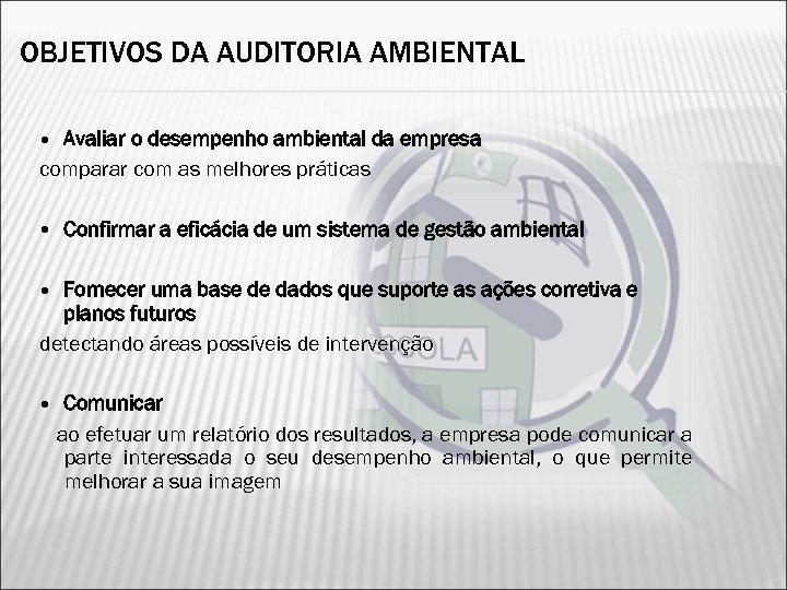 OBJETIVOS DA AUDITORIA AMBIENTAL Avaliar o desempenho ambiental da empresa comparar com as melhores