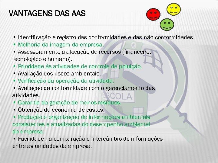 VANTAGENS DAS AAS • Identificação e registro das conformidades e das não conformidades. •