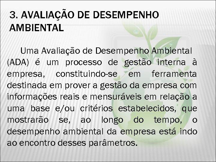 3. AVALIAÇÃO DE DESEMPENHO AMBIENTAL Uma Avaliação de Desempenho Ambiental (ADA) é um processo