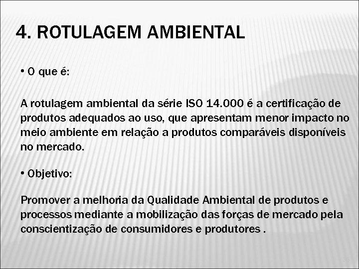 4. ROTULAGEM AMBIENTAL • O que é: A rotulagem ambiental da série ISO 14.